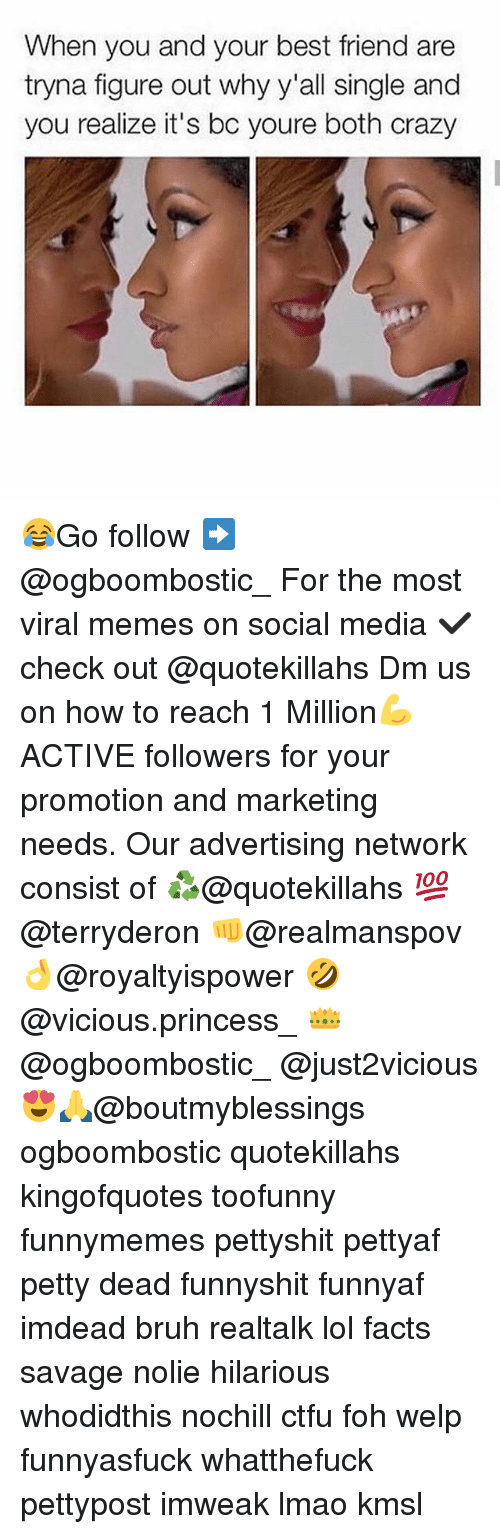 Best Friend, Bruh, and Crazy: When you and your best friend are  tryna figure out why y'all single and  you realize it's bc youre both crazy 😂Go follow ➡@ogboombostic_ For the most viral memes on social media ✔check out @quotekillahs Dm us on how to reach 1 Million💪ACTIVE followers for your promotion and marketing needs. Our advertising network consist of ♻@quotekillahs 💯@terryderon 👊@realmanspov 👌@royaltyispower 🤣@vicious.princess_ 👑@ogboombostic_ @just2vicious😍🙏@boutmyblessings ogboombostic quotekillahs kingofquotes toofunny funnymemes pettyshit pettyaf petty dead funnyshit funnyaf imdead bruh realtalk lol facts savage nolie hilarious whodidthis nochill ctfu foh welp funnyasfuck whatthefuck pettypost imweak lmao kmsl