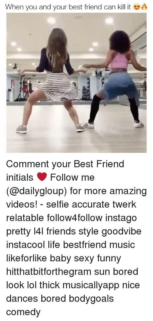 Memes, 🤖, and Sun: When you and your best friend can kill it Comment your Best Friend initials ❤️ Follow me (@dailygloup) for more amazing videos! - selfie accurate twerk relatable follow4follow instago pretty l4l friends style goodvibe instacool life bestfriend music likeforlike baby sexy funny hitthatbitforthegram sun bored look lol thick musicallyapp nice dances bored bodygoals comedy