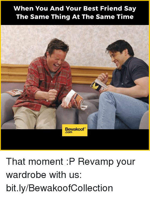 Memes, 🤖, and That Moment: When You And Your Best Friend Say  The Same Thing At The Same Time  Bewakoof That moment :P  Revamp your wardrobe with us: bit.ly/BewakoofCollection