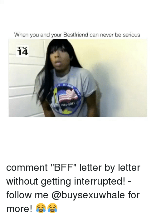 "Girl, Bff, and Interrupt: When you and your Bestfriend can never be serious  14 comment ""BFF"" letter by letter without getting interrupted! - follow me @buysexuwhale for more! 😂😂"
