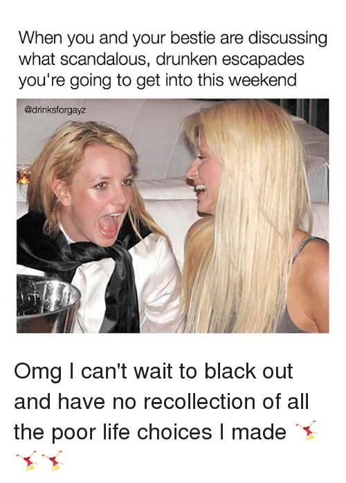 scandalous: When you and your bestie are discussing  what scandalous, drunken escapades  you're going to get into this weekend  @drinksforgayz Omg I can't wait to black out and have no recollection of all the poor life choices I made 🤸🏼♀️🤸🏼♀️🤸🏼♀️