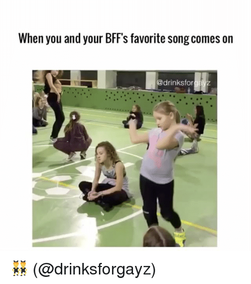 Memes, 🤖, and Song: When you and your BFFs favorite song comes on  @drinksforgayz 👯‍♂️ (@drinksforgayz)