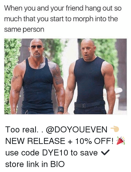 Morphing: When you and your friend hang out so  much that you start to morph into the  same person  DUL Too real. . @DOYOUEVEN 👈🏼 NEW RELEASE + 10% OFF! 🎉 use code DYE10 to save ✔️ store link in BIO
