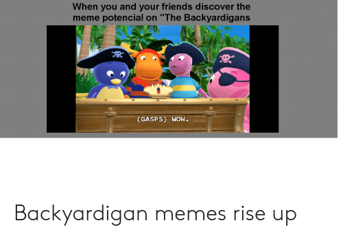 "The Backyardigans: When you and your friends discover the  meme potencial on ""The Backyardigans  (GASPS) WOw. Backyardigan memes rise up"