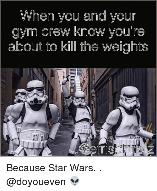 Gym, Star Wars, and Star: When you and your  gym crew know you're  about to kill the Weignts Because Star Wars. . @doyoueven 👽