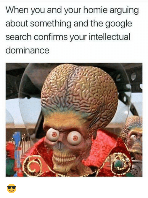 Dank, Google, and Homie: When you and your homie arguing  about something and the google  search confirms your intellectual  dominance 😎