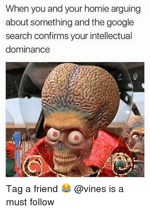 Google, Homie, and Memes: When you and your homie arguing  about something and the google  search confirms your intellectual  dominance Tag a friend 😂 @vines is a must follow