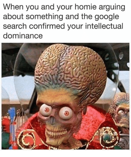 Google, Homie, and Google Search: When you and your homie arguing  about something and the google  search confirmed your intellectual  dominance