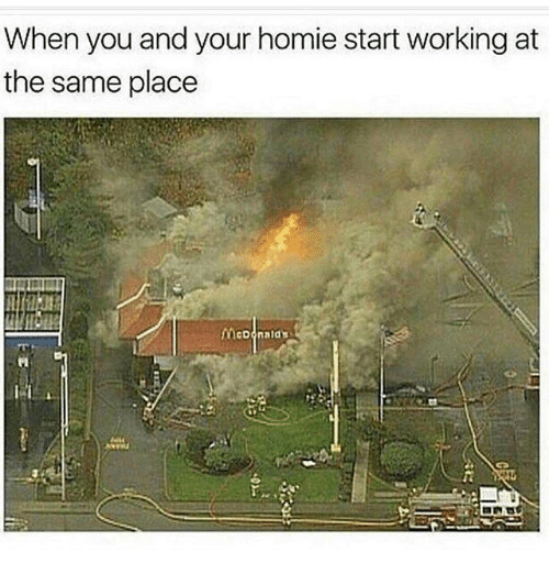 Homie, McDonalds, and Dank Memes: When you and your homie start working at  the same place  McDonalds