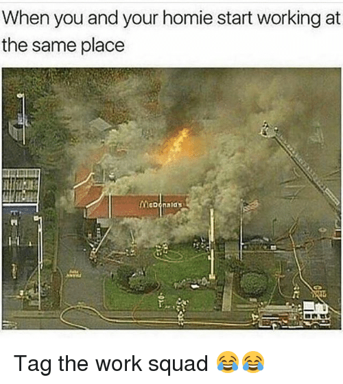 Funny, Homie, and Squad: When you and your homie start working at  the same place Tag the work squad 😂😂
