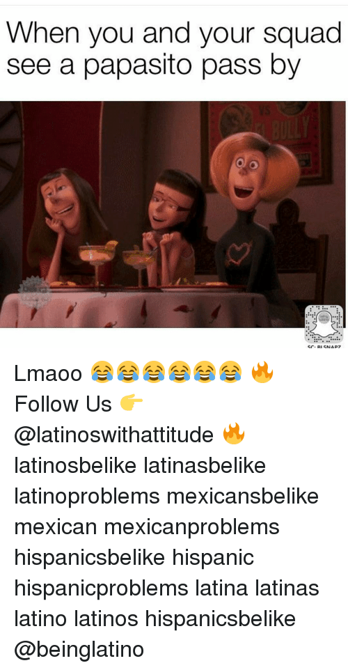 Papasitos: When you and your squad  see a papasito pass by  Sr. RI SNAP7 Lmaoo 😂😂😂😂😂😂 🔥 Follow Us 👉 @latinoswithattitude 🔥 latinosbelike latinasbelike latinoproblems mexicansbelike mexican mexicanproblems hispanicsbelike hispanic hispanicproblems latina latinas latino latinos hispanicsbelike @beinglatino