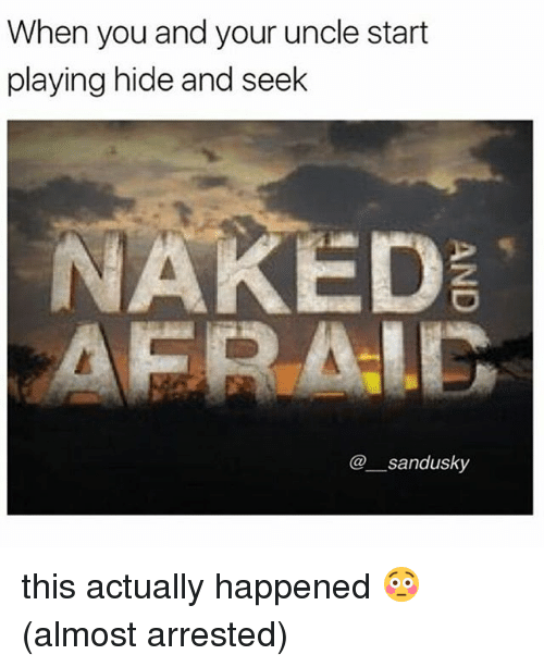 Memes, Naked, and 🤖: When you and your uncle start  playing hide and seek  NAKED  @sandusky this actually happened 😳 (almost arrested)