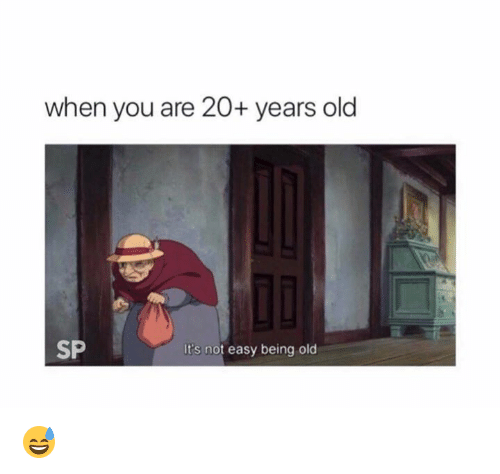 Old, Easy, and You: when you are 20+ years old  SP  It's not easy being old 😅
