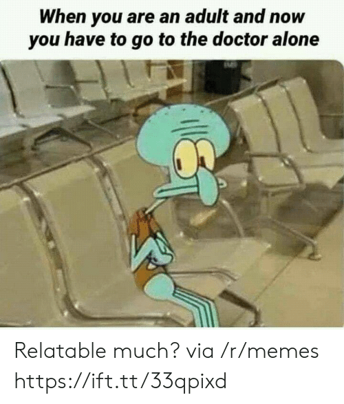 Go To The Doctor: When you are an adult and now  you have to go to the doctor alone Relatable much? via /r/memes https://ift.tt/33qpixd