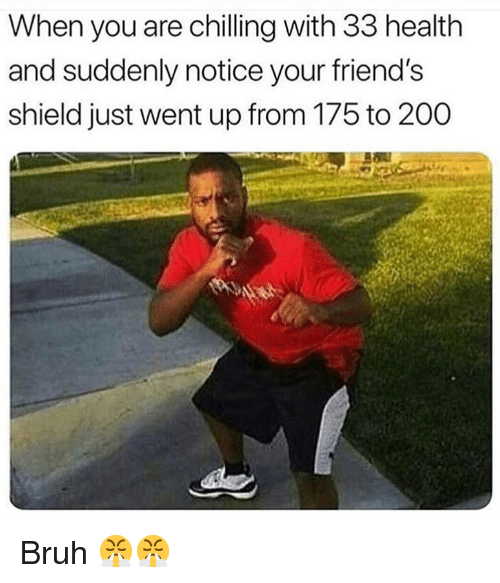 Bailey Jay, Bruh, and Friends: When you are chilling with 33 health  and suddenly notice your friend's  shield just went up from 175 to 200 Bruh 😤😤