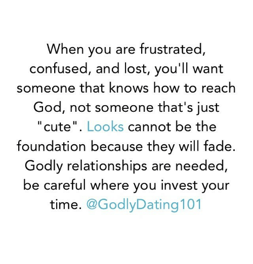 "Memes, Faded, and 🤖: When you are frustrated,  confused, and lost, you'll want  someone that knows how to reach  God, not someone that's just  ""cute"". Looks cannot be the  foundation because they will fade.  Godly relationships are needed,  be careful where you invest your  time  @Godly Dating 101"