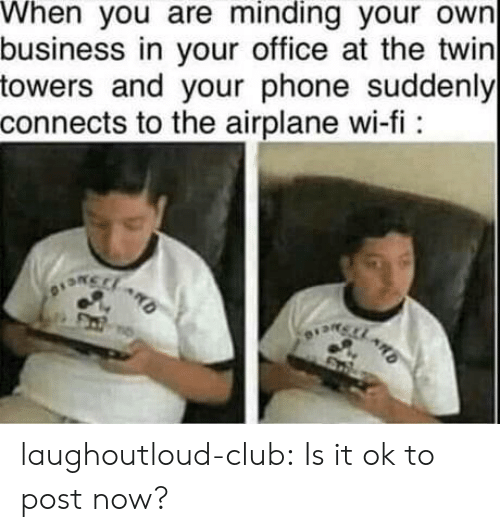 twin towers: When you are minding your own  business in your office at the twin  towers and your phone suddenly  connects to the airplane wi-fi: laughoutloud-club:  Is it ok to post now?