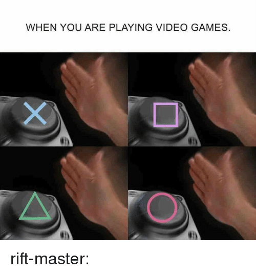 Target, Tumblr, and Video Games: WHEN YOU ARE PLAYING VIDEO GAMES rift-master: