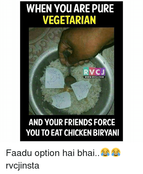 biryani: WHEN You ARE PURE  VEGETARIAN  RvCJ  WWWW. RVCJ.COM  AND YOUR FRIENDS FORCE  You TO EAT CHICKEN BIRYANI Faadu option hai bhai..😂😂 rvcjinsta