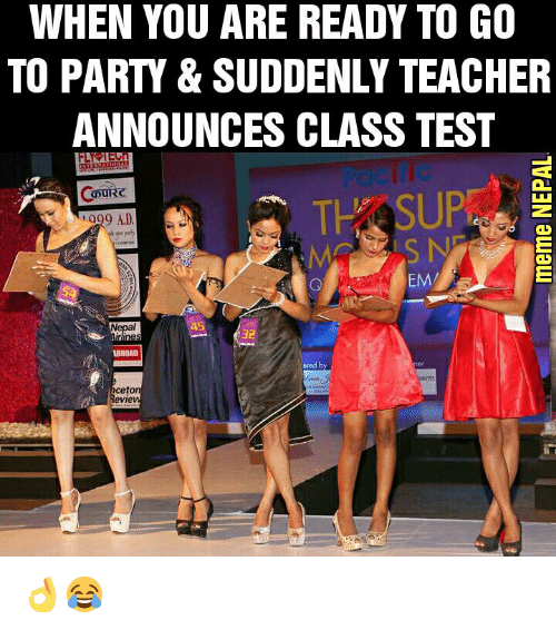 revy: WHEN YOU ARE READY TO GO  TO PARTY & SUDDENLY TEACHER  ANNOUNCES CLASS TEST  RC  Q99 AD  45  Nepal  Airlines  BROAD  ered by  nceto  Revie 👌😂