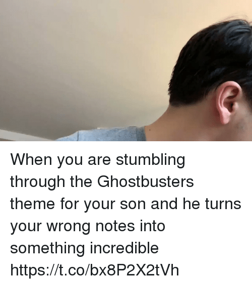 stumbling: When you are stumbling through the Ghostbusters theme for your son and he turns your wrong notes into something incredible https://t.co/bx8P2X2tVh