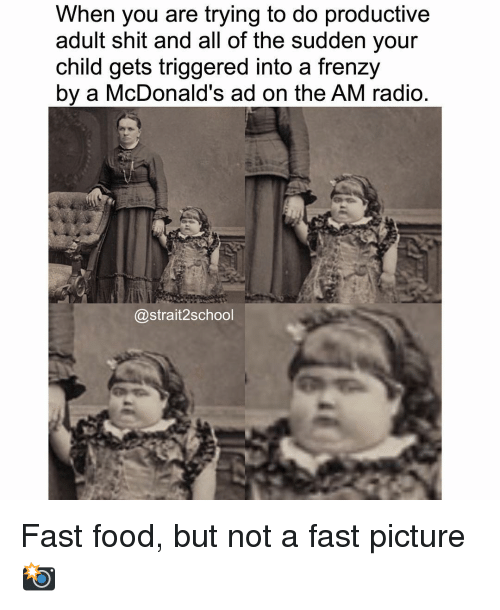 mcdonalds ad: When you are trying to do productive  adult shit and all of the sudden your  child gets triggered into a frenzy  by a McDonald's ad on the AM radio  @strait 2school Fast food, but not a fast picture 📸