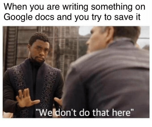 """Google, Google Docs, and You: When you are writing something on  Google docs and you try to save it  """"Weldon't do that here"""""""