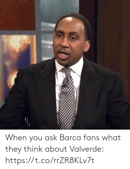 Barca: When you ask Barca fans what they think about Valverde: https://t.co/rrZR8KLv7t