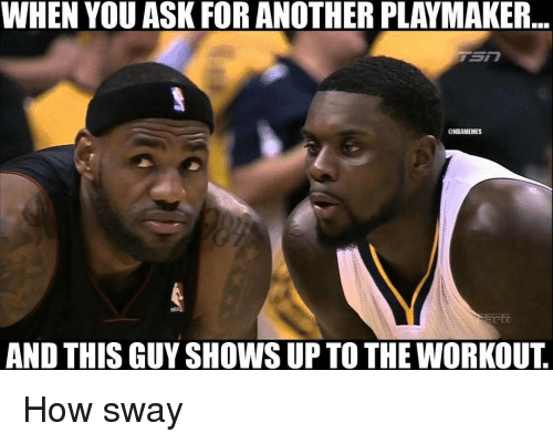Nba, How Sway, and Sway: WHEN YOU ASK FOR ANOTHER PLAYMAKER  @NBAMEMES  AND THIS GUY SHOWS UP TO THE WORKOUT How sway