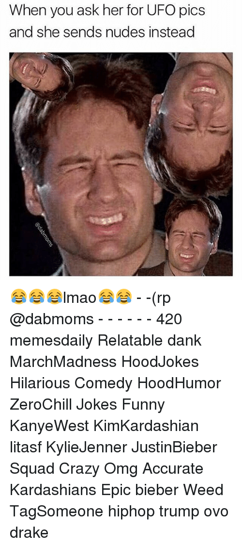 Memes, Weed, and 🤖: When you ask her for UFO pics  and she sends nudes instead 😂😂😂lmao😂😂 - -(rp @dabmoms - - - - - - 420 memesdaily Relatable dank MarchMadness HoodJokes Hilarious Comedy HoodHumor ZeroChill Jokes Funny KanyeWest KimKardashian litasf KylieJenner JustinBieber Squad Crazy Omg Accurate Kardashians Epic bieber Weed TagSomeone hiphop trump ovo drake