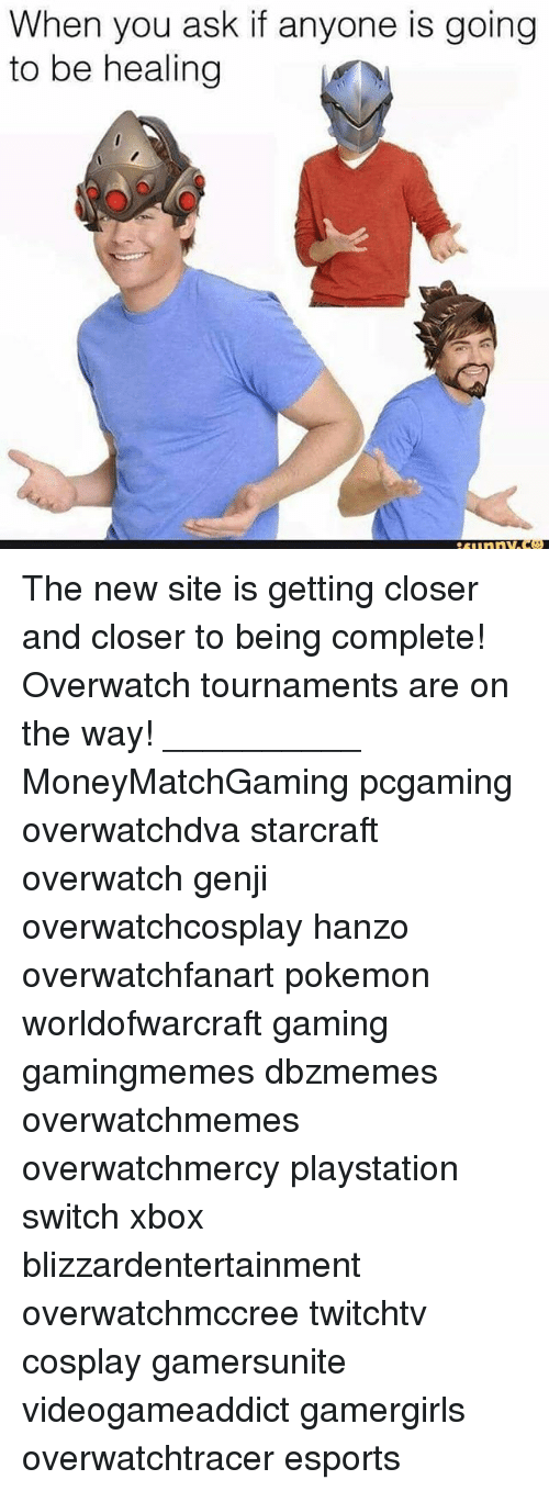 starcrafts: When you ask if anyone is going  to be healing The new site is getting closer and closer to being complete! Overwatch tournaments are on the way! __________ MoneyMatchGaming pcgaming overwatchdva starcraft overwatch genji overwatchcosplay hanzo overwatchfanart pokemon worldofwarcraft gaming gamingmemes dbzmemes overwatchmemes overwatchmercy playstation switch xbox blizzardentertainment overwatchmccree twitchtv cosplay gamersunite videogameaddict gamergirls overwatchtracer esports