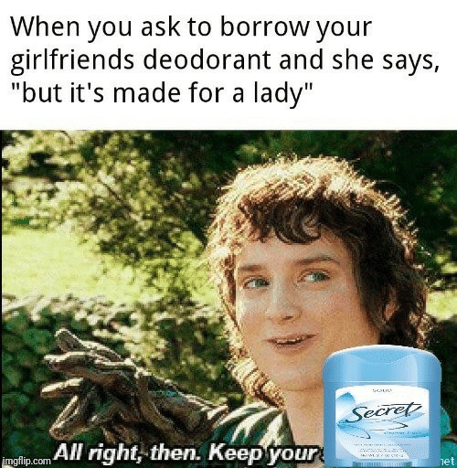 """het: When you ask to borrow your  girlfriends deodorant and she says,  """"but it's made for a lady""""  Secret  yiss  mglip.com All right, then. Keepyour  het"""