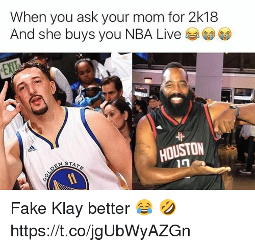 Fake, Memes, and Nba: When you ask your mom for 2k18  And she buys you NBA Live  EX  HOUSTON  in Fake Klay better 😂 🤣 https://t.co/jgUbWyAZGn