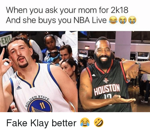 Fake, Nba, and Houston: When you ask your mom for 2k18  And she buys you NBA Live e  HOUSTON Fake Klay better 😂 🤣
