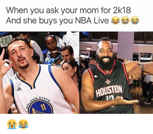 Nba, Houston, and Live: When you ask your mom for 2k18  And she buys you NBA Live  HOUSTON  in  STATE 😭😂