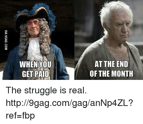 """Dank, 🤖, and Afs: WHEN YOU  AT THE END  GET PAID  OF THE MONTH  DT  NN  E0  EM  HE  TH  TT  AF  A。"""" I  N-P  ET  HE  NG  VIA 9 GAG. CO M The struggle is real. http://9gag.com/gag/anNp4ZL?ref=fbp"""