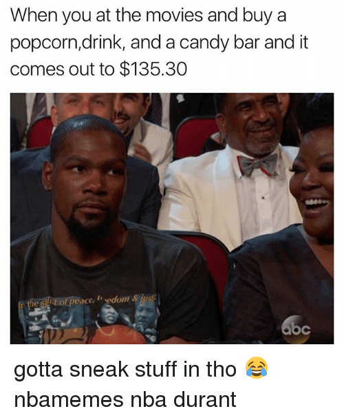 candy bar: When you at the movies and buy a  popcorn,drink, and a candy bar and it  comes out to $135.30  he suitof peace, hedomm&jusfc  bc gotta sneak stuff in tho 😂 nbamemes nba durant