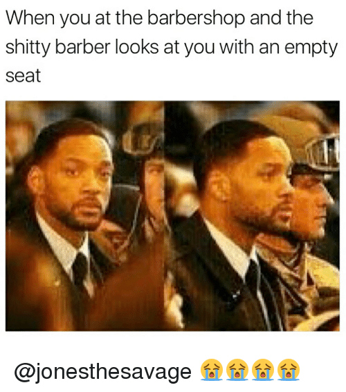 Barber, Barbershop, and Memes: When you atthe barbershop and the  shitty barber looks at you with an empty  Seat @jonesthesavage 😭😭😭😭