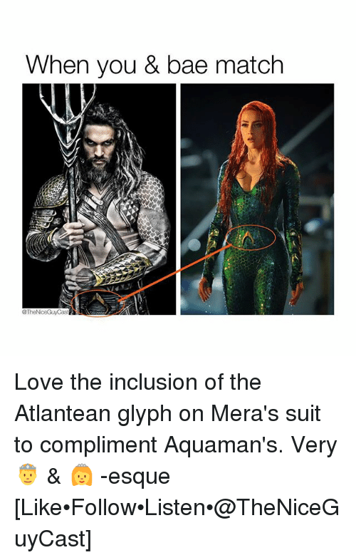 inclusion: When you & bae match Love the inclusion of the Atlantean glyph on Mera's suit to compliment Aquaman's. Very 🤴 & 👸 -esque [Like•Follow•Listen•@TheNiceGuyCast]