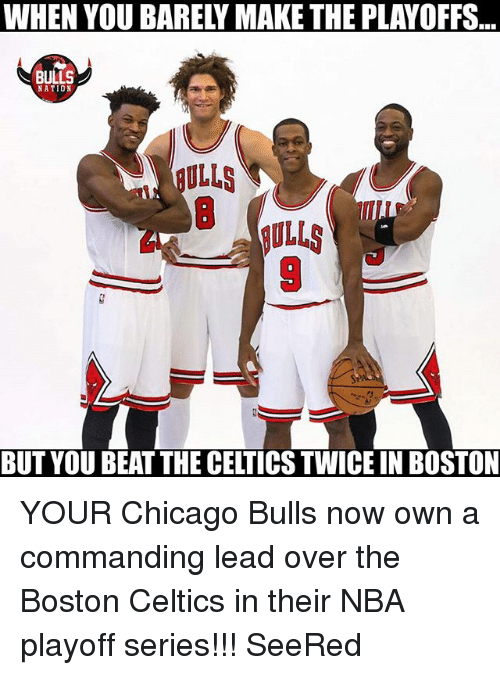 nba playoff: WHEN YOU BARELY MAKE THE PLAYOFFS  BULLS  NATION  ULLS  BULLS  BUT YOU BEAT THE CELTICS TWICE IN BOSTON YOUR Chicago Bulls now own a commanding lead over the Boston Celtics in their NBA playoff series!!! SeeRed