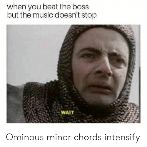 Intensify: when you beat the boss  but the music doesn't stop  WAIT Ominous minor chords intensify