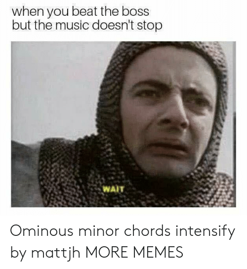 Intensify: when you beat the boss  but the music doesn't stop  WAIT Ominous minor chords intensify by mattjh MORE MEMES