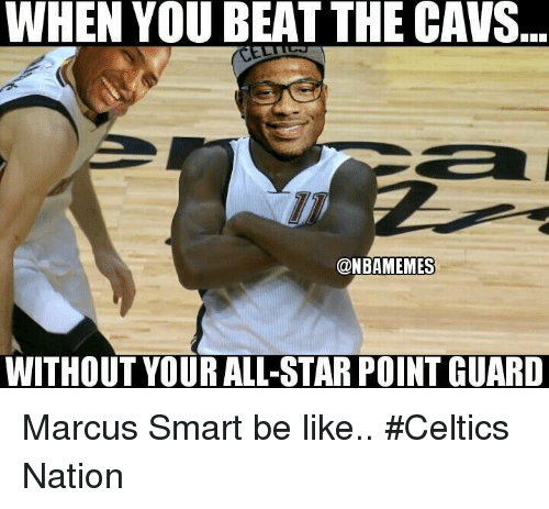 Be Like, Cavs, and Nba: WHEN YOU BEAT THE CAVS  @NBAMEMES  WITHOUT YOURALL-STAR POINT GUARD Marcus Smart be like.. #Celtics Nation