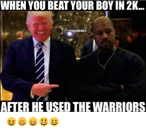 Nba, Warriors, and Warrior: WHEN YOU BEAT YOUR BOYIN 2K.  @NBAMEMES  AFTER HE USED THE WARRIORS 😆😁😄😃😀