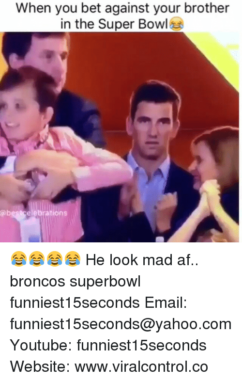 Funny, Super Bowl, and Bowling: When you bet against your brother  in the Super Bowl 😂😂😂😂 He look mad af.. broncos superbowl funniest15seconds Email: funniest15seconds@yahoo.com Youtube: funniest15seconds Website: www.viralcontrol.co