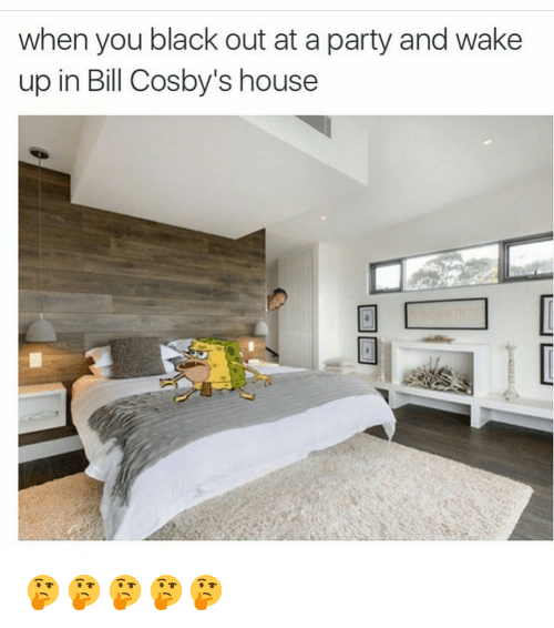 Bill Cosby, Funny, and Party: when you black out at a party and wake  up in Bill Cosby's house 🤔🤔🤔🤔🤔