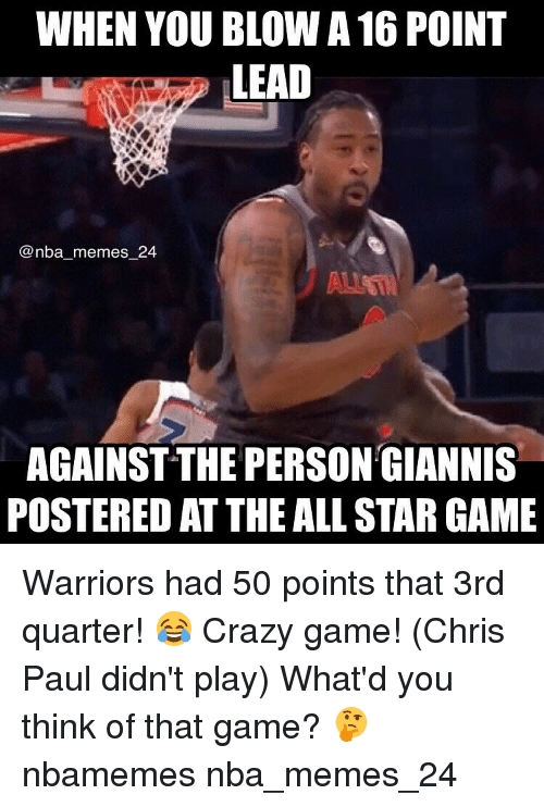 Chris Paul, Crazy, and Nba: WHEN YOU BLOW A 16 POINT  LEAD  @nba memes 24  AGAINST THE PERSONGIANNIS  POSTERED AT THE ALLSTAR GAME Warriors had 50 points that 3rd quarter! 😂 Crazy game! (Chris Paul didn't play) What'd you think of that game? 🤔 nbamemes nba_memes_24