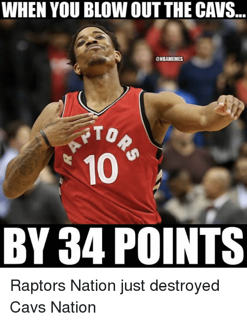 Cavs, Nba, and Blow: WHEN YOU BLOW OUT THE CAVS.  @NBAMEMES  10  BY 34 POINTS Raptors Nation just destroyed Cavs Nation