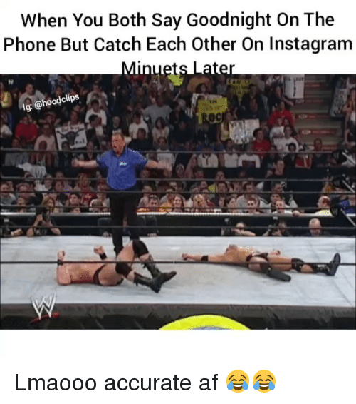 Af, Funny, and Instagram: When You Both Say Goodnight On The  Phone But Catch Each Other On Instagram  Minuets Later  hoodclips Lmaooo accurate af 😂😂