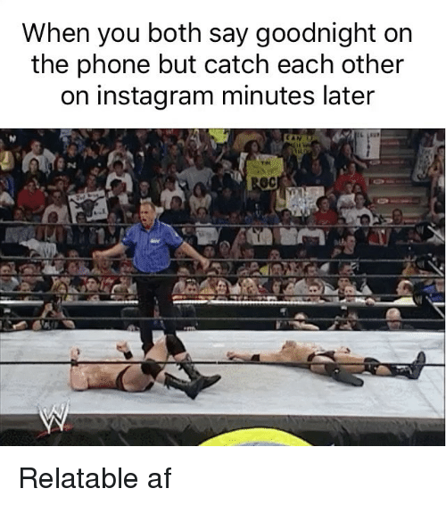 Af, Funny, and Instagram: When you both say goodnight on  the phone but catch each other  on instagram minutes later Relatable af